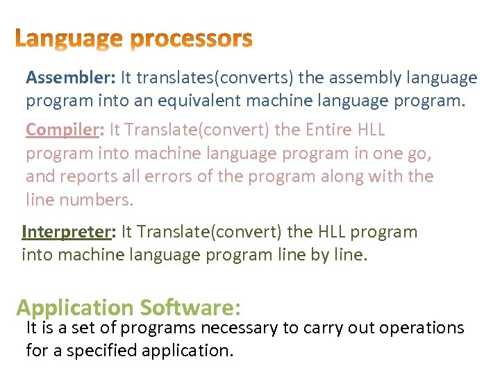Assembler: It translates(converts) the assembly language program into an equivalent machine language program. Compiler:
