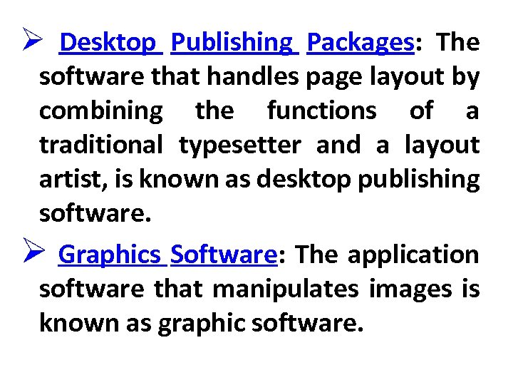 Ø Desktop Publishing Packages: The software that handles page layout by combining the functions