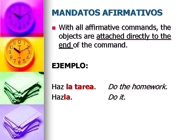 MANDATOS AFIRMATIVOS n With all affirmative commands, the objects are attached directly to the
