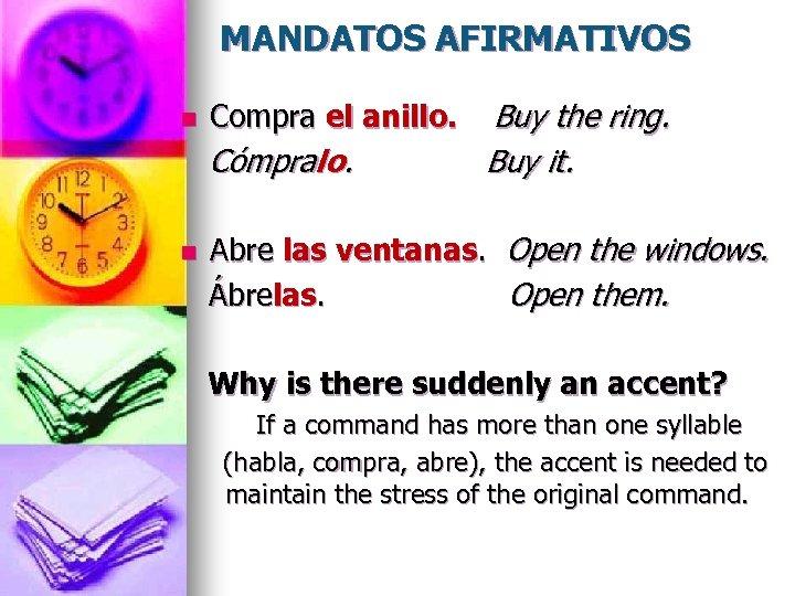 MANDATOS AFIRMATIVOS n Compra el anillo. Cómpralo. n Buy the ring. Buy it. Abre