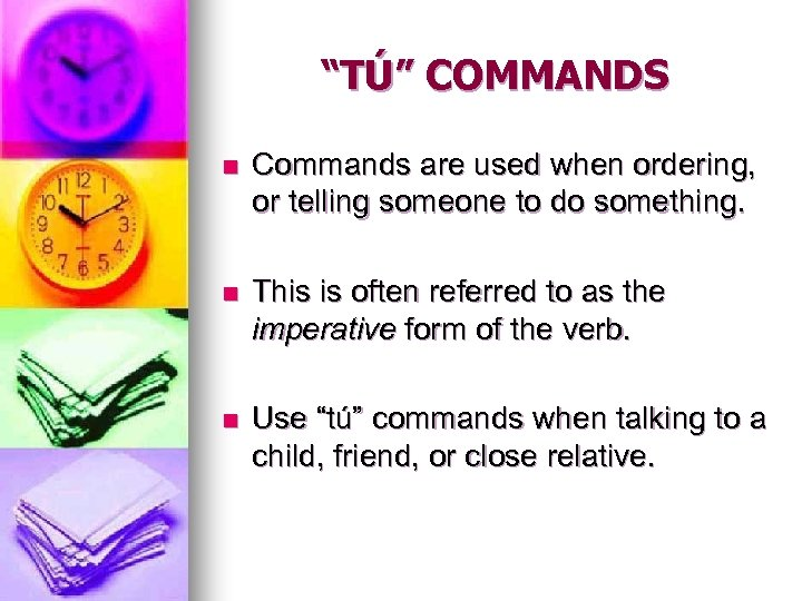 """""""TÚ"""" COMMANDS n Commands are used when ordering, or telling someone to do something."""