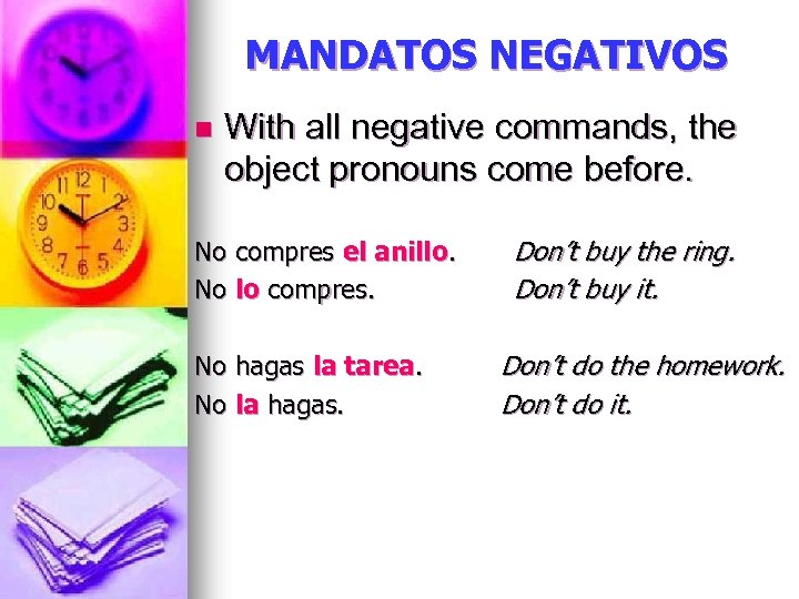 MANDATOS NEGATIVOS n With all negative commands, the object pronouns come before. No compres