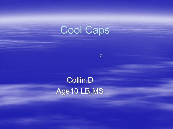 Cool Caps o Collin. D Age 10 LB, MS