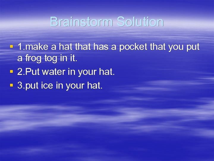 Brainstorm Solution § 1. make a hat that has a pocket that you put