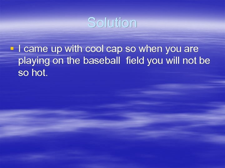 Solution § I came up with cool cap so when you are playing on