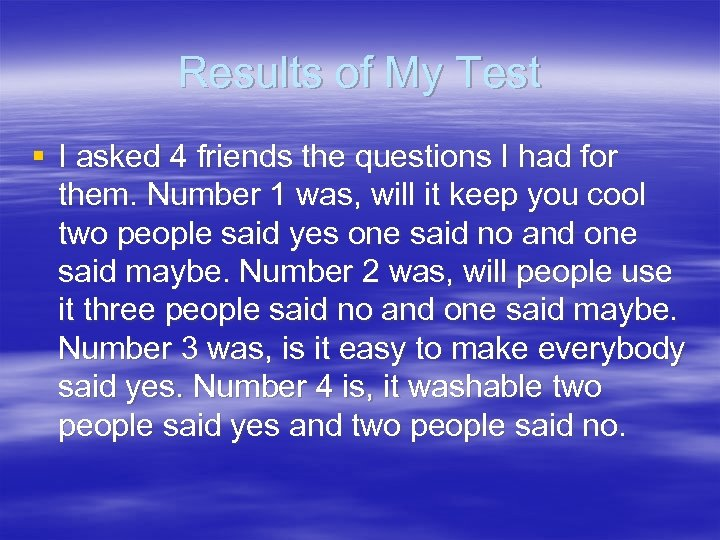 Results of My Test § I asked 4 friends the questions I had for