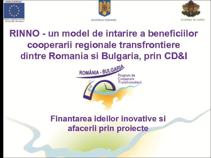 RINNO - un model de intarire a beneficiilor cooperarii regionale transfrontiere dintre Romania si