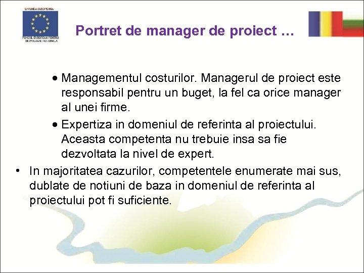 Portret de manager de proiect … · Managementul costurilor. Managerul de proiect este responsabil