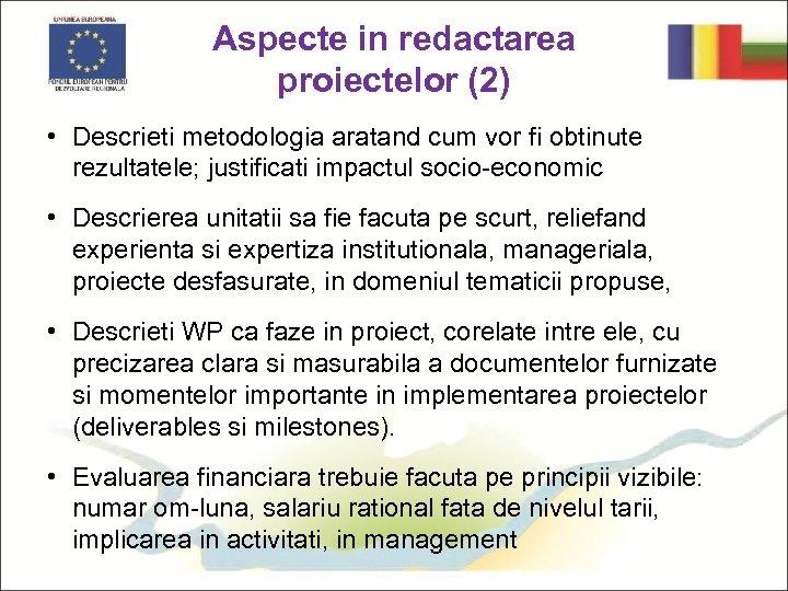Aspecte in redactarea proiectelor (2) • Descrieti metodologia aratand cum vor fi obtinute rezultatele;