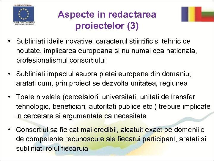 Aspecte in redactarea proiectelor (3) • Subliniati ideile novative, caracterul stiintific si tehnic de