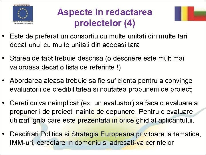 Aspecte in redactarea proiectelor (4) • Este de preferat un consortiu cu multe unitati