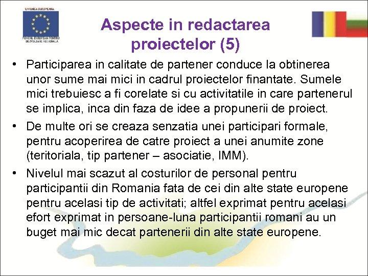 Aspecte in redactarea proiectelor (5) • Participarea in calitate de partener conduce la obtinerea