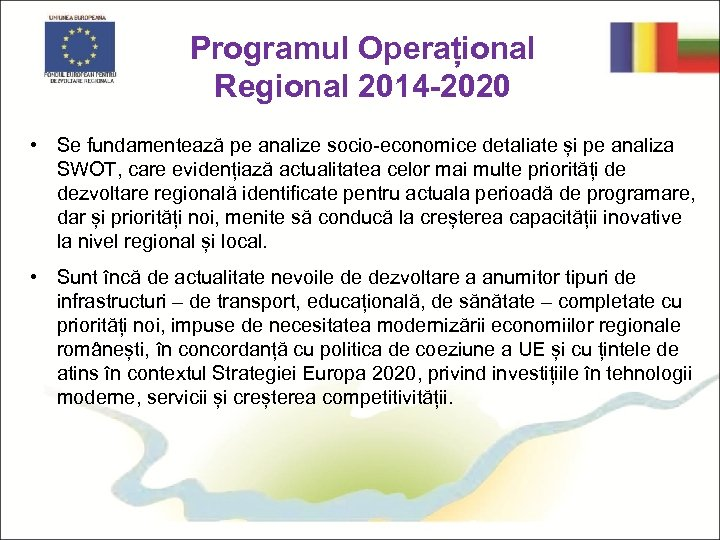 Programul Operațional Regional 2014 -2020 • Se fundamentează pe analize socio-economice detaliate și pe