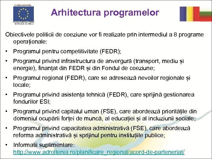 Arhitectura programelor Obiectivele politicii de coeziune vor fi realizate prin intermediul a 8 programe