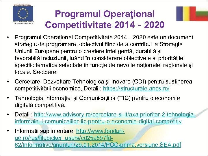 Programul Operaţional Competitivitate 2014‐ 2020 • Programul Operațional Competitivitate 2014‐ 2020 este un document