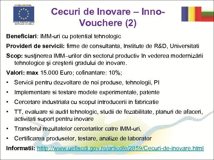 Cecuri de Inovare – Inno. Vouchere (2) Beneficiari: IMM-uri cu potential tehnologic Provideri de
