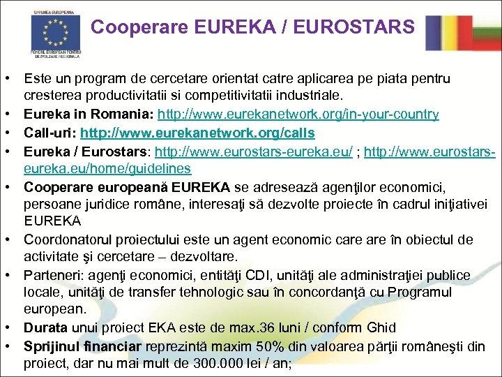 Cooperare EUREKA / EUROSTARS • Este un program de cercetare orientat catre aplicarea pe