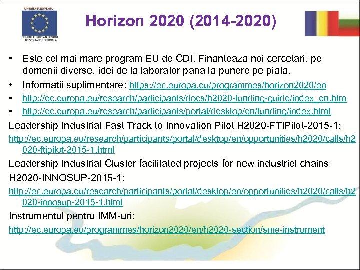 Horizon 2020 (2014 -2020) • Este cel mai mare program EU de CDI. Finanteaza