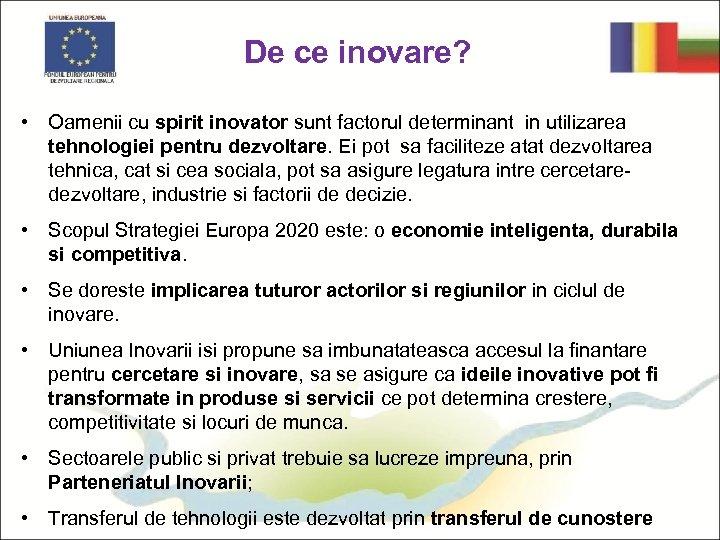 De ce inovare? • Oamenii cu spirit inovator sunt factorul determinant in utilizarea tehnologiei