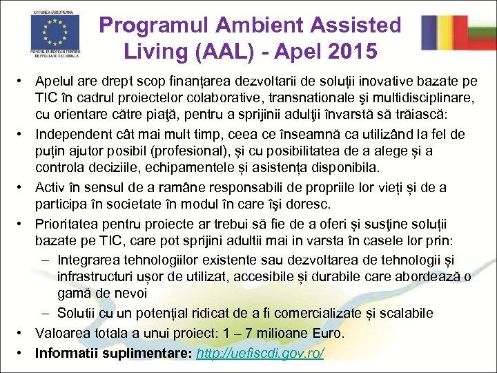 Programul Ambient Assisted Living (AAL) - Apel 2015 • Apelul are drept scop finanțarea