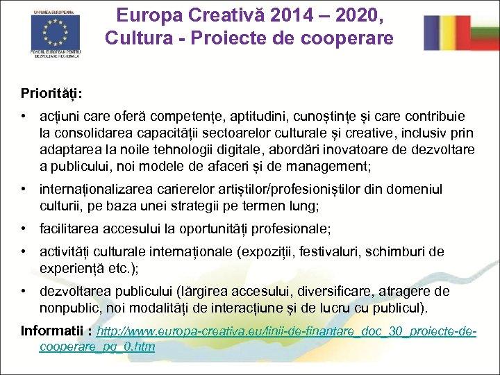 Europa Creativă 2014 – 2020, Cultura - Proiecte de cooperare Priorități: • acțiuni care