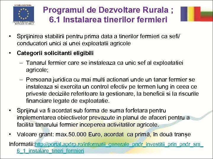 Programul de Dezvoltare Rurala ; 6. 1 Instalarea tinerilor fermieri • Sprijinirea stabilirii pentru