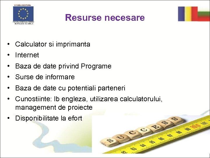 Resurse necesare • Calculator si imprimanta • Internet • Baza de date privind Programe