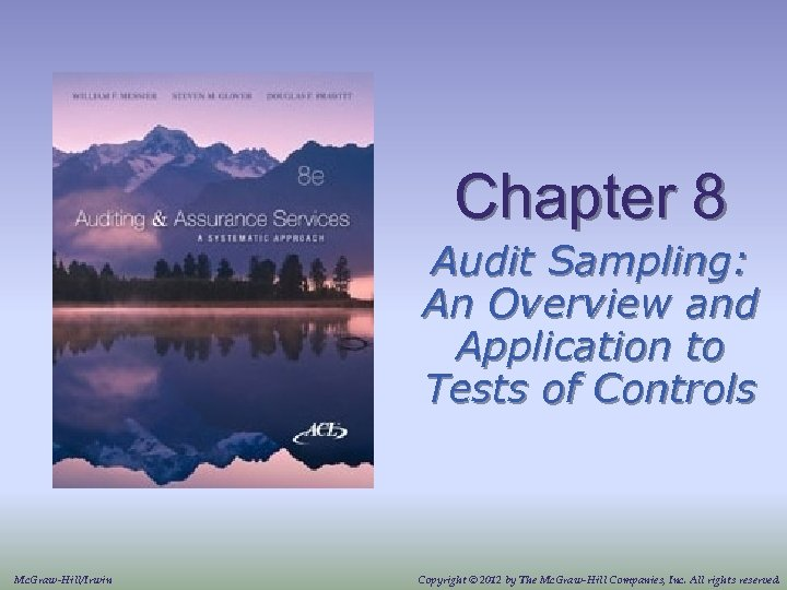 Chapter 8 Audit Sampling: An Overview and Application to Tests of Controls Mc. Graw-Hill/Irwin