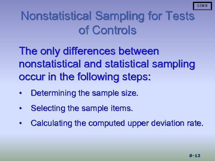 LO# 8 Nonstatistical Sampling for Tests of Controls The only differences between nonstatistical and
