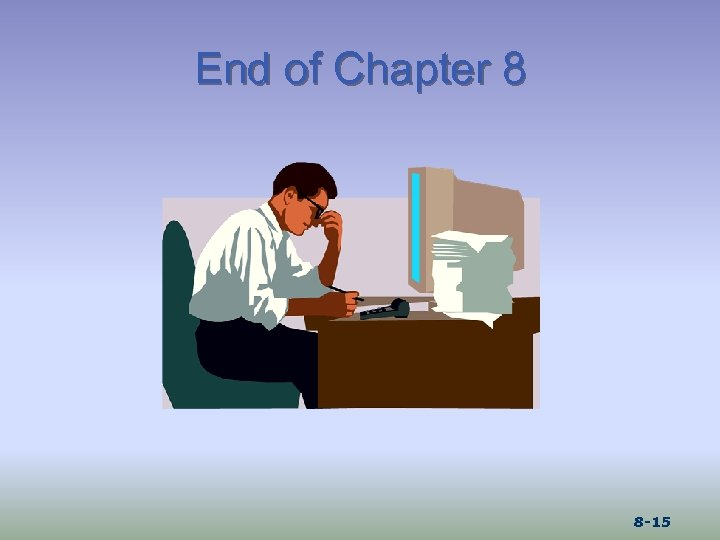 End of Chapter 8 8 -15