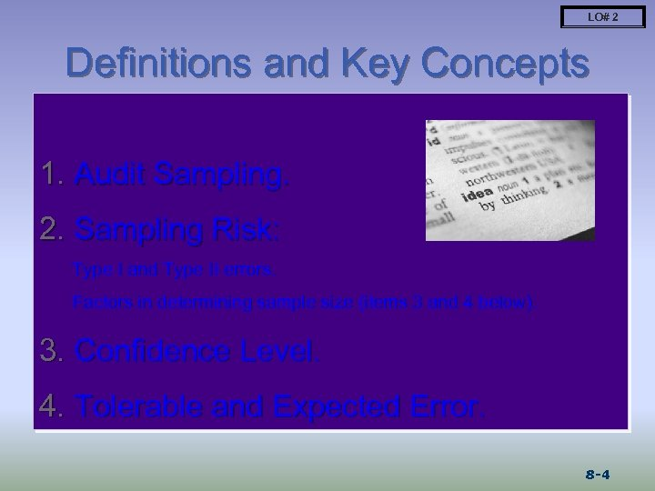 LO# 2 Definitions and Key Concepts 1. Audit Sampling. 2. Sampling Risk: Type I