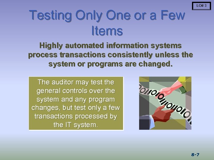 LO# 3 Testing Only One or a Few Items Highly automated information systems process