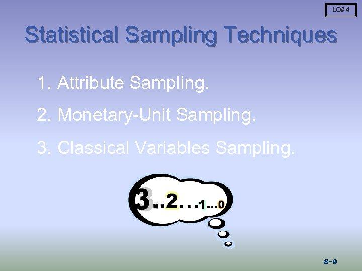LO# 4 Statistical Sampling Techniques 1. Attribute Sampling. 2. Monetary-Unit Sampling. 3. Classical Variables
