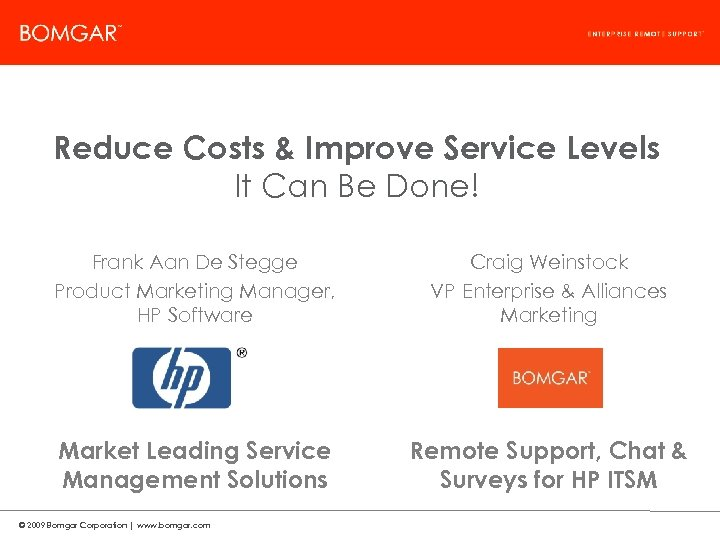 Bomgar Product Strategy Reduce Costs & Improve Service Levels It Can Be Done! Frank