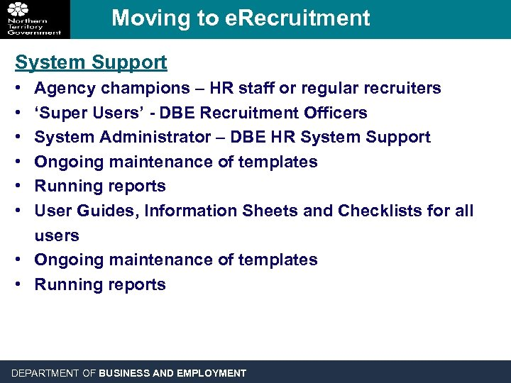 Moving to e. Recruitment System Support • • • Agency champions – HR staff