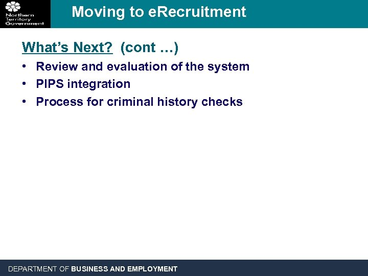 Moving to e. Recruitment What's Next? (cont …) • Review and evaluation of the