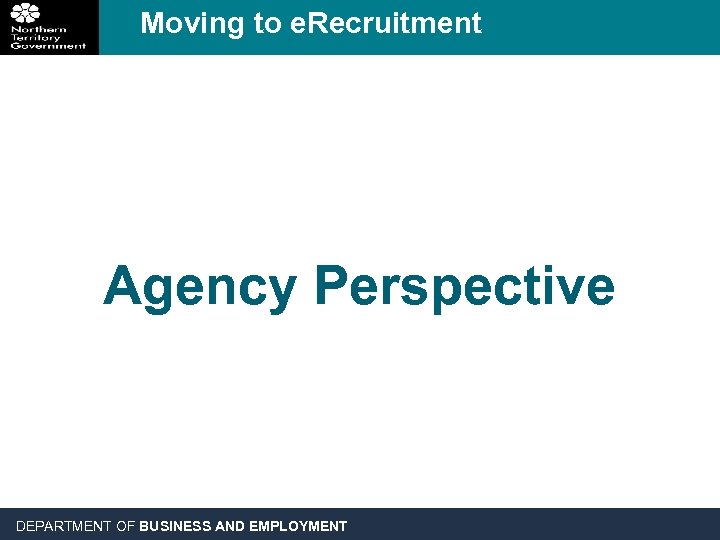 Moving to e. Recruitment Agency Perspective DEPARTMENT OF BUSINESS AND EMPLOYMENT
