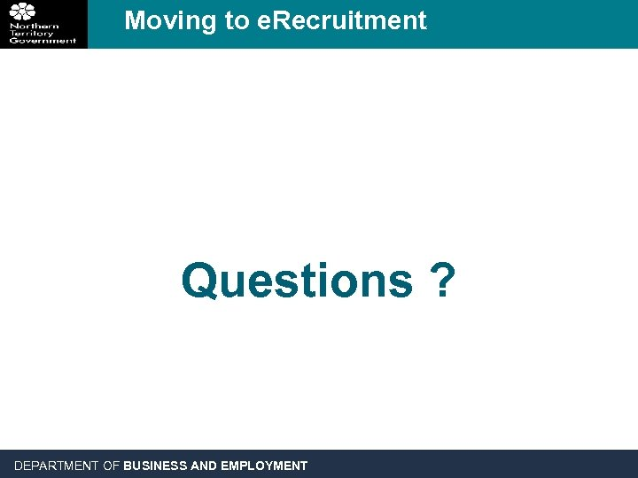 Moving to e. Recruitment Questions ? DEPARTMENT OF BUSINESS AND EMPLOYMENT