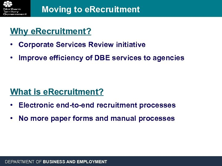 Moving to e. Recruitment Why e. Recruitment? • Corporate Services Review initiative • Improve