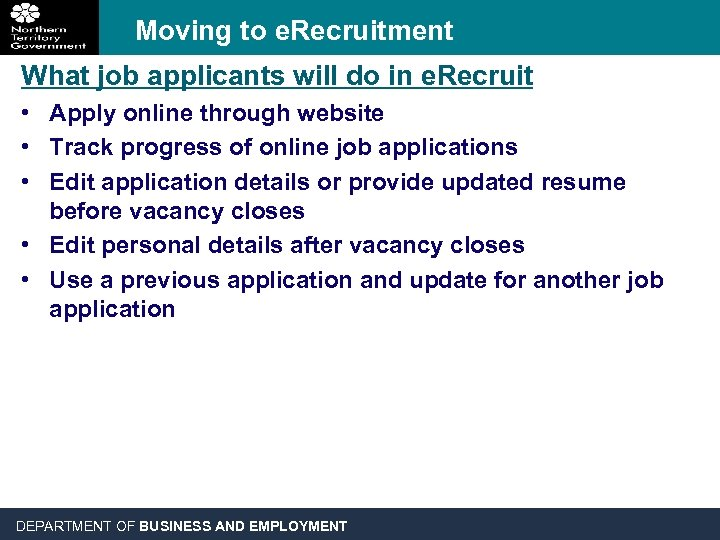 Moving to e. Recruitment What job applicants will do in e. Recruit • Apply