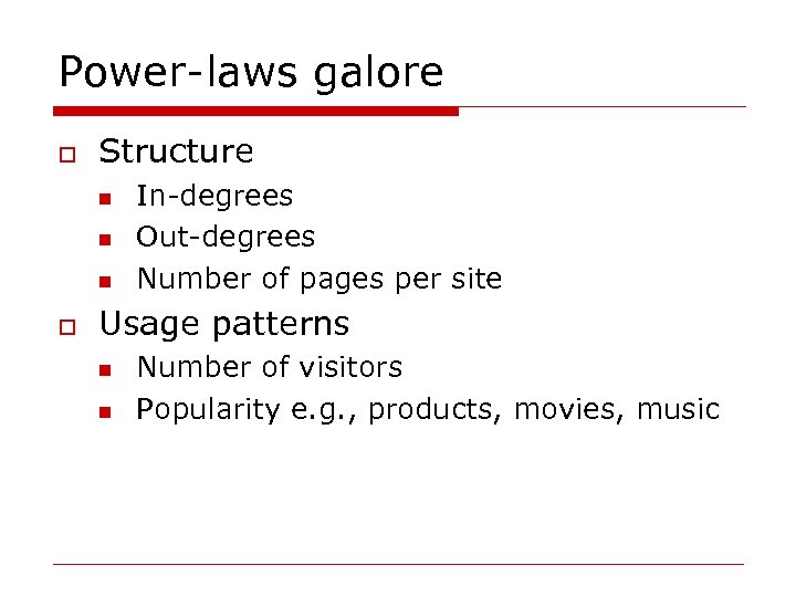 Power-laws galore o Structure n n n o In-degrees Out-degrees Number of pages per