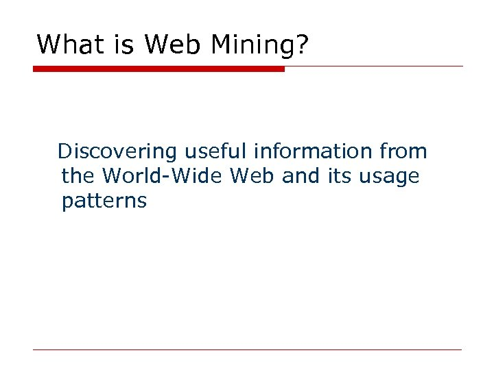What is Web Mining? Discovering useful information from the World-Wide Web and its usage