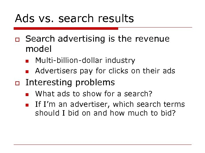 Ads vs. search results o Search advertising is the revenue model n n o
