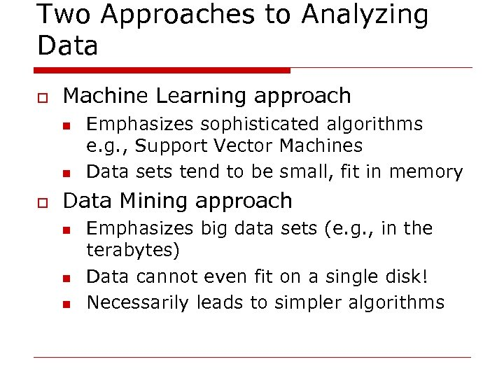 Two Approaches to Analyzing Data o Machine Learning approach n n o Emphasizes sophisticated