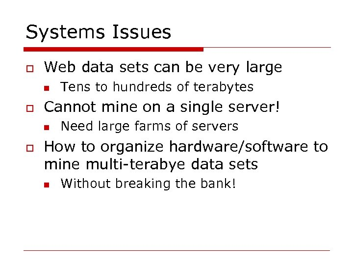 Systems Issues o Web data sets can be very large n o Cannot mine