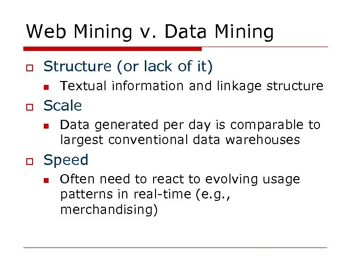 Web Mining v. Data Mining o Structure (or lack of it) n o Scale
