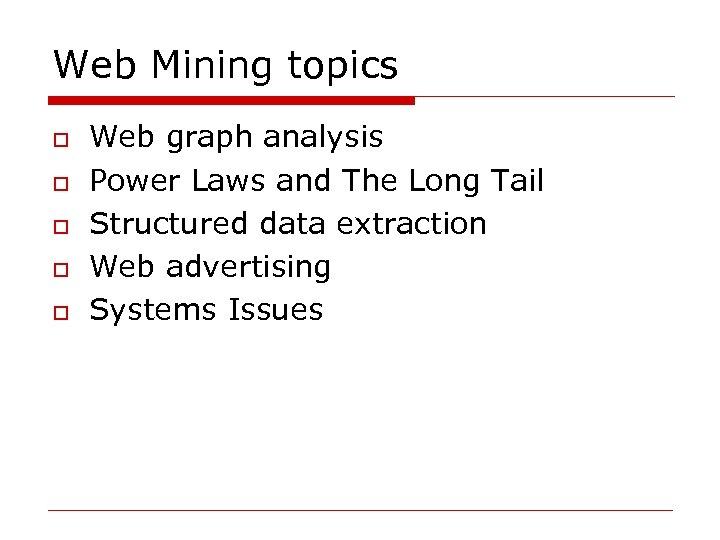 Web Mining topics o o o Web graph analysis Power Laws and The Long
