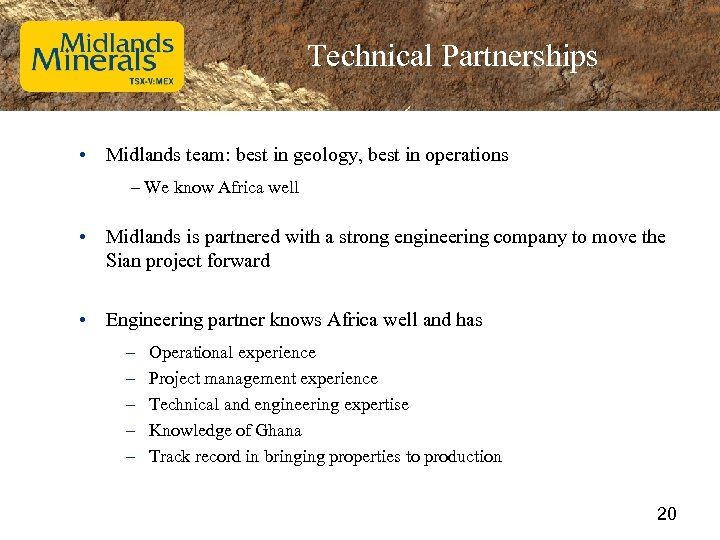 Technical Partnerships • Midlands team: best in geology, best in operations – We know