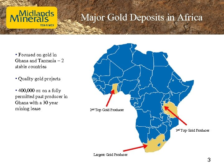 Major Gold Deposits in Africa • Focused on gold in Ghana and Tanzania –