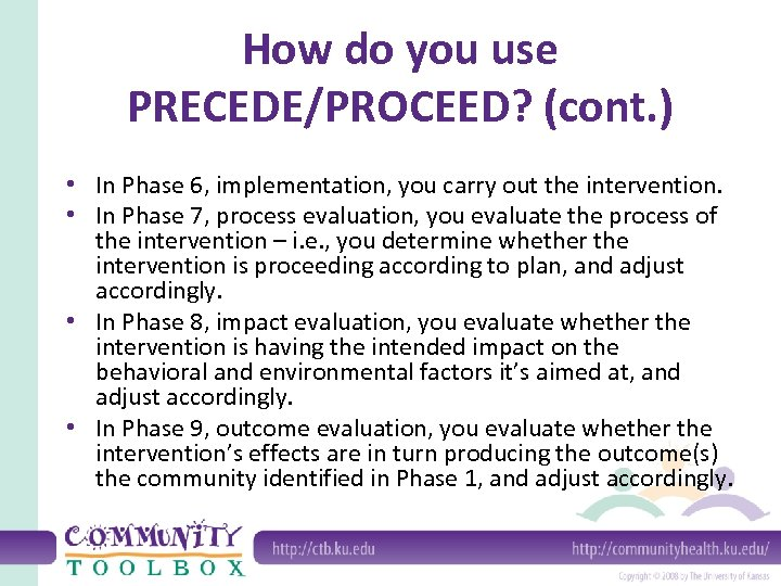How do you use PRECEDE/PROCEED? (cont. ) • In Phase 6, implementation, you carry